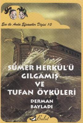 Ece ile Arda Efsaneler Dizisi-10: Sümer Herkül'e Gılgamış ve Tufan Öyküleri