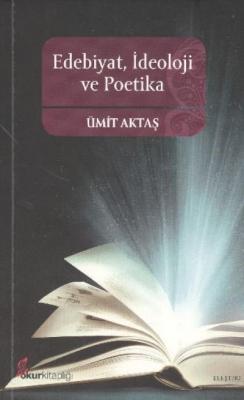 Edebiyat İdeoloji ve Poetika Ümit Aktaş
