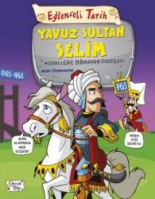 Eğlenceli Tarih 31: Yavuz Sultan Selim - Hayallere Sığmayan Padişah Me