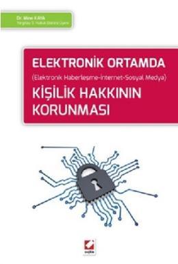 Elektronik Ortamda Kişilik Hakkının Korunması (Elektronik Haberleşme–İnternet–Sosyal Medya)