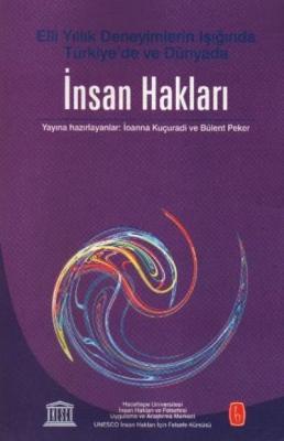 Elli Yıllık Deneyimlerin Işığında Türkiye'de ve Dünyada İnsan Hakları