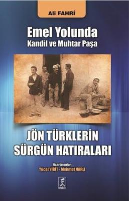 Emel Yolunda Kandil ve Muhtar Paşa Jön Türklerin Sürgün Hatıraları