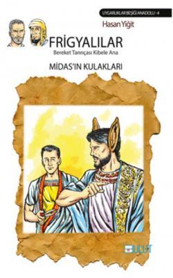 Frigyalılar - Bereket Tanrıçası Kibele Ana-Midas'ın Kulakları
