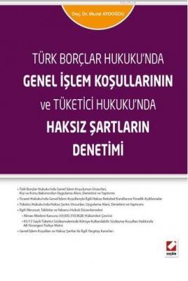 Türk Borçlar Hukuku'ndaGenel İşlem Koşullarının ve Tüketici Hukuku'nda Haksız Şartların Denetimi