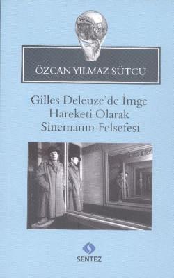 Gilles Deleuzede İmge Hareketi Olarak Sinemanın Felsefesi