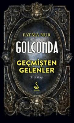 Golconda Geçmişten Gelenler 3. Kitap