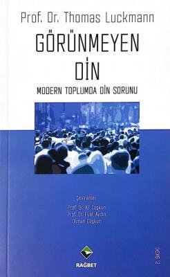 Görünmeyen Din Modern Toplumda Din Sorunu Thomas Luckmann
