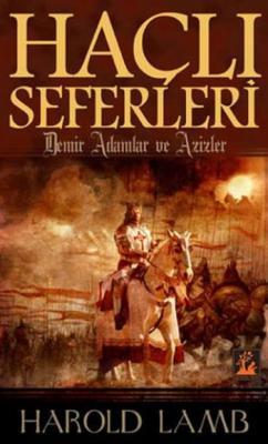 Haçlı Seferleri-Demir Adamlar ve Azizler