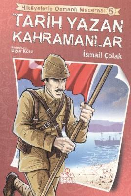 Hikayelerle Osmanlı Macerası-5 Tarih Yazan Kahramanlar