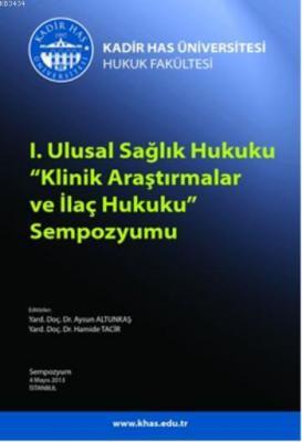 I. Ulusal Sağlık Hukuku Klinik Araştırmalar ve İlaç Hukuku<br /> Sempozyumu (4 Mayıs 2013)