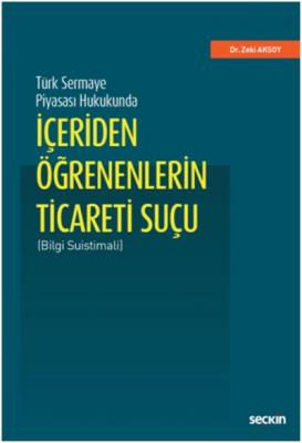 Türk Sermaye Piyasası Hukukundaİçeriden Öğrenenlerin Ticareti Suçu (Bilgi Suistimali)