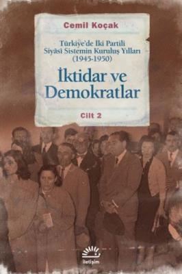 İktidar ve Demokrat: Türkiye'de İki Partili Siyasi Sistemin Kuruluş Yılları (1945-1950) (Cilt 2)
