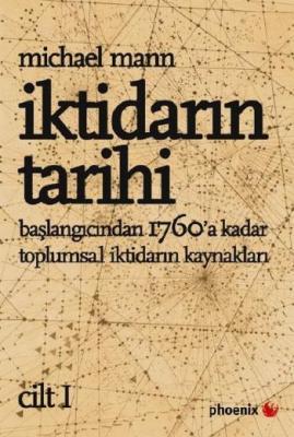 İktidarın Tarihi 1 Başlangıcından MS 1760a Kadar Toplumsal İktidarın Kaynakları