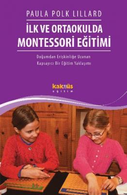 İlk ve Ortaokulda Montessori Eğitimi Doğumdan Erişkinliğe Uzanan Kapsayıcı Bir Eğitim Yaklaşımı