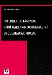 İnternet Ortamında Fikri Hakları Korunmasına Uygulanacak Hukuk Yavuz K