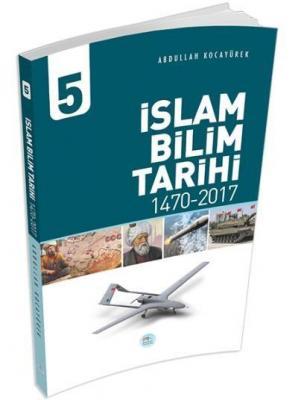 İslam Bilim Tarihi 5 (1470-2017)