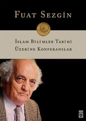 İslam Bilimler Tarihi Üzerine Konferanslar