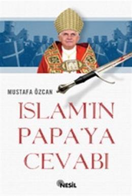 İslam'ın Papaya Cevabı Tevhit, Tesis ve Kılıç Ekseninde Mustafa Özcan