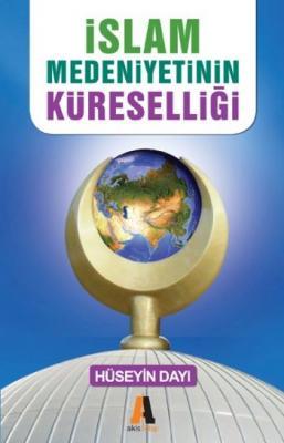 İslam Medeniyetinin Küreselliği,Hüseyin Dayı