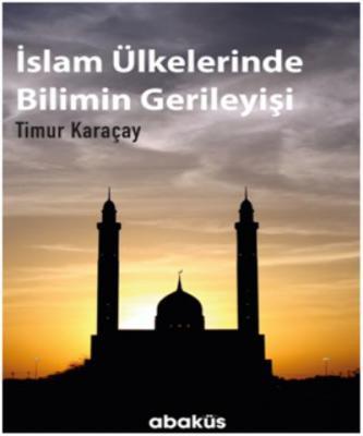 İslam Ülkelerinde Bilimin Gerileyişi