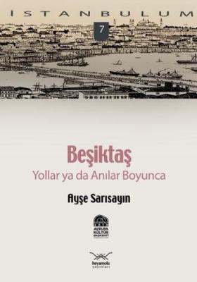 """İstanbulum-07: Beşiktaş """"Yollar ya da Anılar Boyunca"""""""