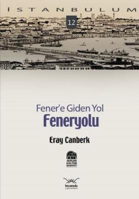 """İstanbulum-12: Fener'e Giden Yol """"Feneryolu"""""""