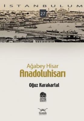 """İstanbulum-27: Ağabey Hisar """"Anadoluhisarı"""""""