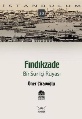 """İstanbulum-30: Fındıkzade """"Bir Sur İçi Rüyası"""""""