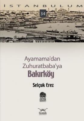 İstanbulum-34: Ayamama'dan Zuhuratbaba'ya Bakırköy