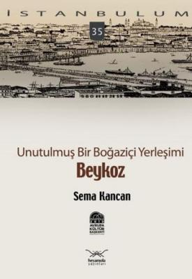 """İstanbulum-35: Unutulmuş Bir Boğaziçi Yerleşimi """"Beykoz"""""""