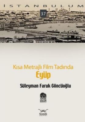 İstanbulum-37: Kısa Metrajlı Film Tadında Eyüp