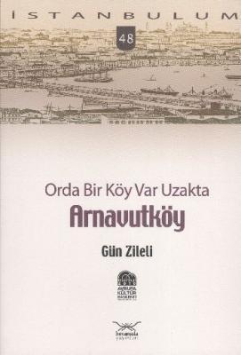 İstanbulum-48: Arnavutköy (Orda Bir Köy Var Uzakta)