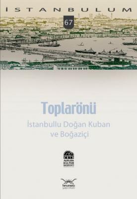İstanbulum-67: Toplarönü (İstanbullu Doğan Kuban ve Boğaziçi)