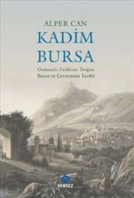 Kadim Bursa-Osmanlı Fethine Değin Bursa ve Çevresinin Tarihi