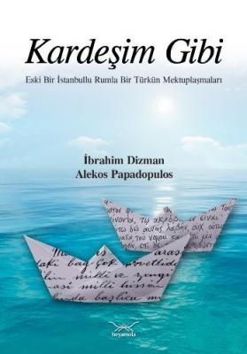 Kardeşim Gibi-Eski Bir İstanbullu Rumla Bir Türkün Mektuplaşmaları