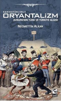 Karikatürlerle Oryantalizm-Avrupanın Türk ve Türkiye Algısı