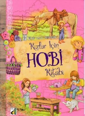 Beceri Temelli Aktiviteler - Kızlar İçin Hobi Kitabı Kolektif
