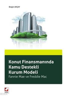 Konut Finansmanında Kamu Destekli Kurum Modeli Fannie Mae ve Freddie Mac