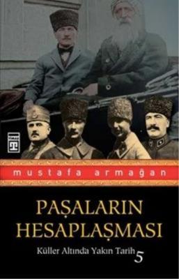 Küller Altında Yakın Tarih-5: Paşaların Hesaplaşması Mustafa Armağan