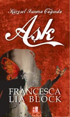 Aşk - Küresel Isınma Çağında,Francesca Lia Block