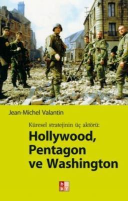 Küresel Stratejinin Üç Aktörü: Hollywood, Pentagon ve Washington