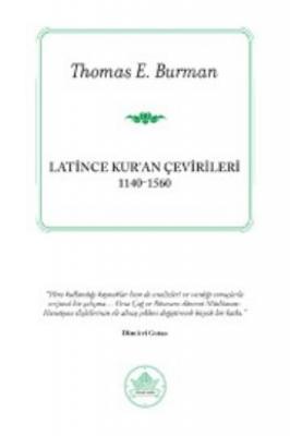 Latince Kuran Çevirileri (1140-1560) Thomas E. Burman