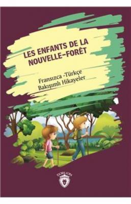 Les Enfants de la Nouvelle-Foret-Fransızca Türkçe Bakışımlı Hikayeler
