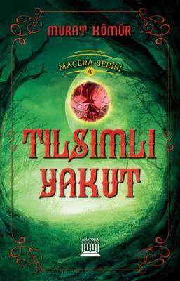 Macera Serisi 4 - Tılsımlı Yakut Murat Kömür