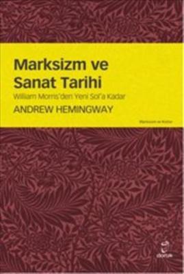 Marksizim ve Sanat Tarihi - William Morris'den Yeni Sol'a Kadar