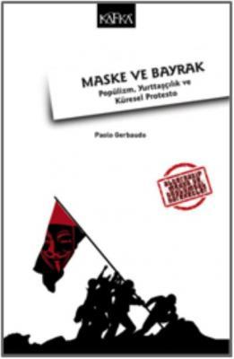 Maske ve Bayrak - Popülizm Yurttaşçılık ve Küresel Protesto