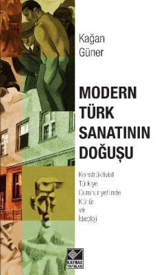 Modern Türk Sanatının Doğuşu Konstrüktivist Türkiye Cumhuriyetinde Kültür ve İdeoloji