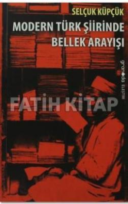 Modern Türk Şiirinde Bellek Arayışı Selçuk Küpçük