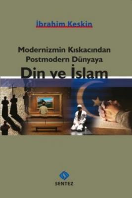 Modernizmin Kıskacından Postmodern Dünyaya Din ve İslam