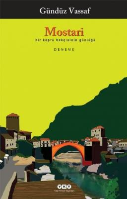 Mostari Bir Köprü Bekçisinin Günlüğü Gündüz Vassaf